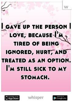 ... tired of being ignored, hurt, and treated as an option. I'm still sick