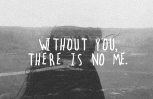 Without You,There Is No Me ~ Being In Love Quote