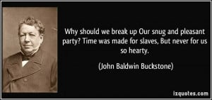 Why should we break up Our snug and pleasant party? Time was made for ...