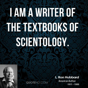 am a writer of the textbooks of scientology.