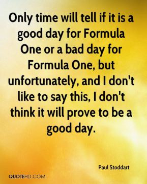 Paul Stoddart - Only time will tell if it is a good day for Formula ...