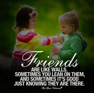 Friendship Quotes - Friends are like walls