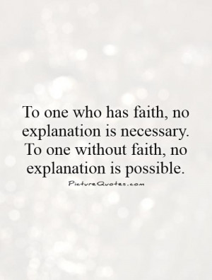 ... explanation is necessary. To one without faith, no explanation is