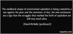 The neoliberal utopia of unrestrained capitalism is being created by a ...