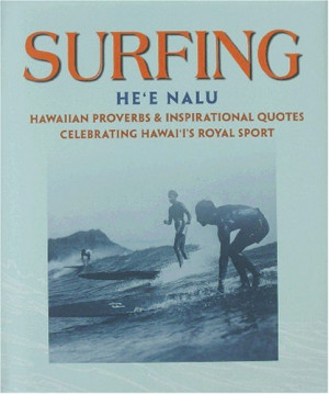 Surfing = Heʻe nalu: Hawaiian proverbs and inspirational quotes ...
