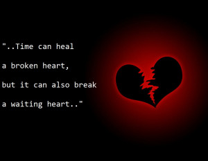 ... Broken Heart,but It can also break a Waiting Heart ~ Break Up Quote
