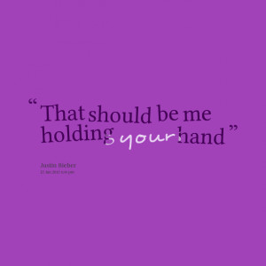 Quotes Picture: that should be me holding your hand
