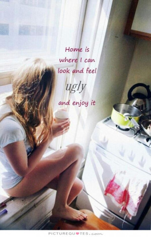 ... Quotes Home Quotes Enjoy Life Quotes Ugly Quotes Feeling Ugly Quotes