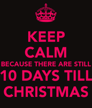Keep Calm Because There Are Still 10 Days Till Christmas picture