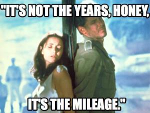 "... It's not the years, honey, it's the mileage."" — Indiana Jones"
