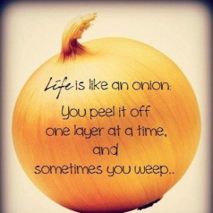 Life is like an onion ...#quote