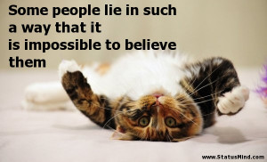 lie in such a way that it is impossible to believe them - Funny Quotes ...