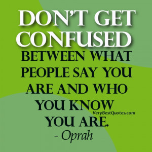 ... get confused between what people say you are and who you know you are