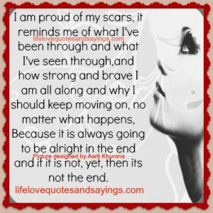 am proud of my scars it reminds me of what i ve been through and ...
