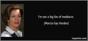 More Marcia Gay Harden Quotes
