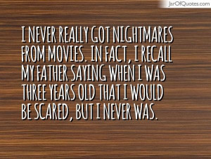 never-really-got-nightmares-from-movies-in-fact-i-recall-my-father ...