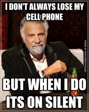 Funny Picture - I son't always lose my cell phone, but when i do it's ...