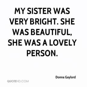 Donna Gaylord - My sister was very bright. She was beautiful, she was ...