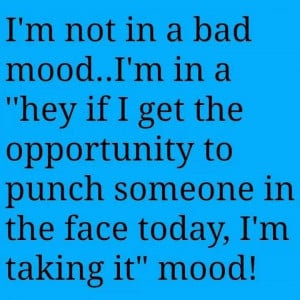 not in a bad mood.