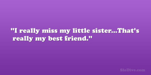 """really miss my little sister…That's really my best friend."""""""
