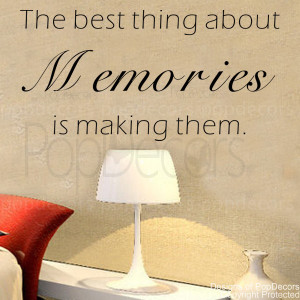 ... Wall Decal -The Best Thing About Memories is making them- quote decals