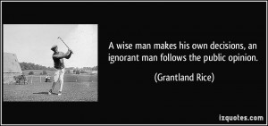 wise man makes his own decisions, an ignorant man follows the public ...