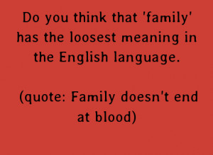 ... has the loosest meaning in the English language.(quote: Family doesn't