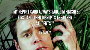 quote-Jim-Carrey-my-report-card-always-said-jim-finishes-52822.png
