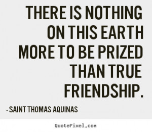 ... to be prized than.. Saint Thomas Aquinas greatest friendship quotes