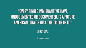 Every single immigrant we have, undocumented or documented, is a ...