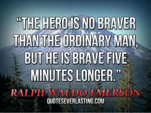 Famous Hero Quotes the hero is no braver than