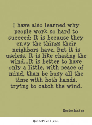 Ecclesiastes picture sayings - I have also learned why people work so ...