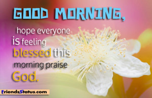 good morning hope everyone is feeling blessed this morning praise god
