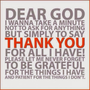 Dear God Thank you for all I have, Help me remember to be grateful.