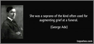She was a soprano of the kind often used for augmenting grief at a ...