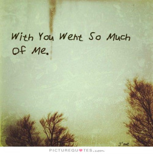 With you went so much of me Picture Quote #1