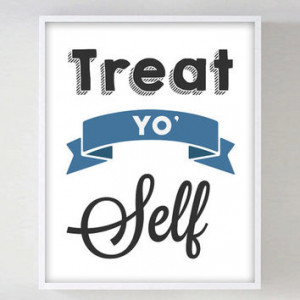 Parks and Recreation Treat Yo Self Treat Yourself Quote Funny Quote ...