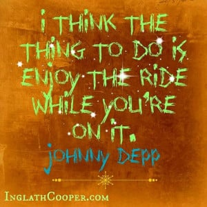 Enjoy the ride. Love this quote!