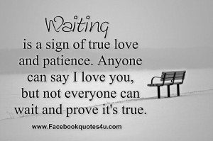 ... can say I love you, but not everyone can wait and prove it's true