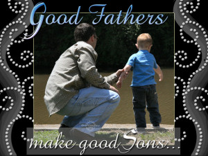 Good fathers make good sons