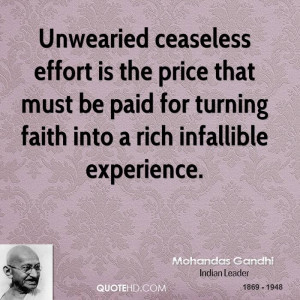 Unwearied ceaseless effort is the price that must be paid for turning ...