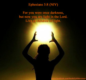 ... , but now you are light in the Lord. Live as children of light
