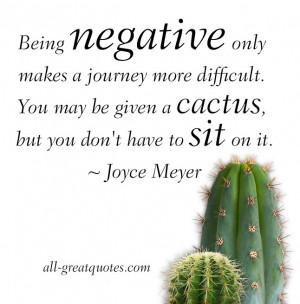 Being negative only makes a journey more difficult. You may be given a ...