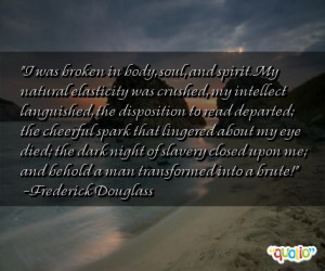 was broken in body, soul, and spirit. My natural elasticity was ...