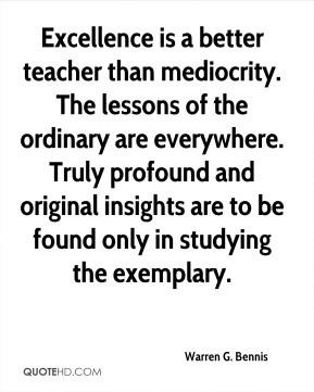 warren-g-bennis-warren-g-bennis-excellence-is-a-better-teacher-than ...