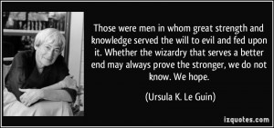 Those were men in whom great strength and knowledge served the will to ...