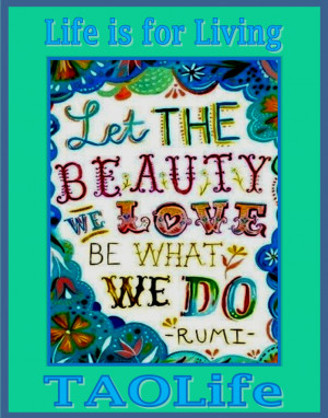 Poster> Let the beauty we love be what we do ~ Rumi #quote #taolife