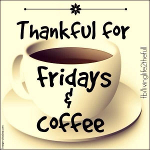 Thankful for Friday and coffee