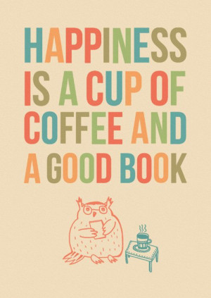 Happiness Is A Cup Of Coffee And A Good Book - Book Quote