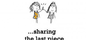 Friendship is,sharing the last piece.